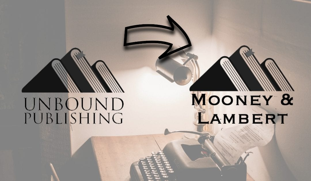 Unbound Publishing is Becoming Mooney and Lambert